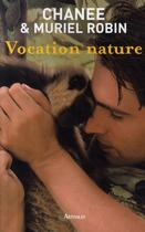 Couverture du livre « Vocation nature » de Muriel Robin et Chanee aux éditions Arthaud