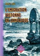 Couverture du livre « L'émigration bretonne en Armorique » de Joseph Loth aux éditions Editions Des Regionalismes