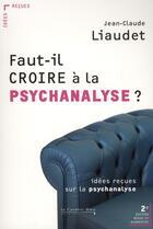 Couverture du livre « Faut-il croire à la psychanalyse ? idées reçues sur la psychanalyse (2e édition) » de Jean-Claude Liaudet aux éditions Le Cavalier Bleu