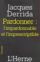 Couverture du livre « Les Cahiers De L'Herne ; Pardonner : L'Impardonnable Et L'Imprescriptible » de Jacques Derrida aux éditions L'herne