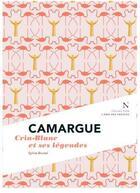 Couverture du livre « Camargue ; Crin-Blanc et ses légendes » de Sylvie Brunel aux éditions Nevicata