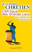 Couverture du livre « L'afrique des grands lacs - deux mille ans d'histoire » de Jean-Pierre Chretien aux éditions Flammarion
