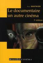 Couverture du livre « Le documentaire, un autre cinéma (3e édition) » de Guy Gauthier aux éditions Armand Colin
