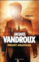 Couverture du livre « Projet Anastasis » de Vandroux Jacques aux éditions Robert Laffont