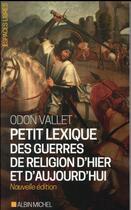 Couverture du livre « Petit lexique des guerres de religion d'hier et d'aujourd'hui » de Odon Vallet aux éditions Albin Michel