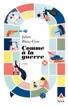 Couverture du livre « Comme à la guerre » de Julien Blanc-Gras aux éditions Stock