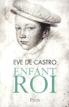 Couverture du livre « Enfant roi » de Eve De Castro aux éditions Plon