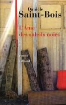 Couverture du livre « L'âme des soleils noirs » de Daniele Saint-Bois aux éditions Julliard