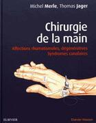 Couverture du livre « Chirurgie de la main ; syndromes dégénératifs et canalaires (2e édition) » de Michel Merle et Thomas Jager aux éditions Elsevier-masson