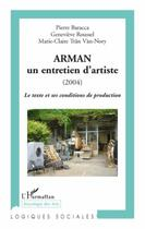 Couverture du livre « Arman, un entretien d'artiste (2004) ; le texte et ses conditions de production » de Pierre Baracca aux éditions L'harmattan