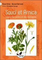 Couverture du livre « Souci et arnica ; soleils des jardins et des montagnes » de Bernard Bertrand et Eliane Astier aux éditions De Terran