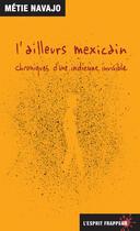Couverture du livre « L'ailleurs mexicain » de Metie Navajo aux éditions L'esprit Frappeur