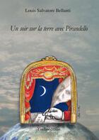 Couverture du livre « Un soir sur la terre avec Pirandello » de Louis Salvatore Bellanti aux éditions Yvelinedition