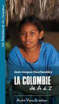 Couverture du livre « La Colombie de A à Z » de Jean-Jacques Kourliandsky aux éditions Andre Versaille
