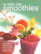 Couverture du livre « La bible des smoothies ; 185 recettes de smoothies pour la vitalité, pour la saveur et pour la vie » de Louise Rivard aux éditions Modus Vivendi
