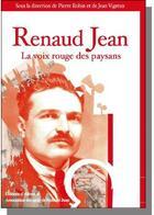 Couverture du livre « Renaud Jean ; la voix rouge des paysans » de Jean Vigreux et Pierre Robin aux éditions Albret