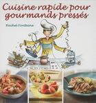 Couverture du livre « Cuisine rapide pour gourmands préssés » de Rachel Fontaine aux éditions Cardinal Editions