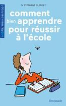 Couverture du livre « Comment bien apprendre pour réussir à l'école » de Clerget, Stephane, Bravi, Soledad aux éditions Limonade