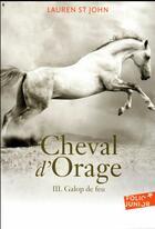 Couverture du livre « Cheval d'orage t.3 ; galop de feu » de Lauren St John aux éditions Gallimard-jeunesse