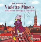 Couverture du livre « Une aventure de Violette Mirgue T.1 ; mystère et fromage à Toulouse » de Marie-Constance Mallard aux éditions Privat
