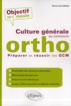 Couverture du livre « La culture générale au concours d'orthophoniste ; préparer et réussir les qcm » de Michel Callamand aux éditions Ellipses
