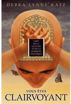 Couverture du livre « Vous êtes clairvoyant » de Debra Lynne Katz aux éditions Ada