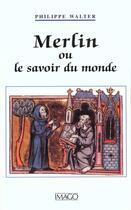 Couverture du livre « Merlin ou le savoir du monde » de Philippe Walter aux éditions Imago