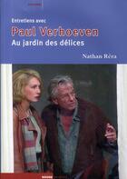 Couverture du livre « Entretiens avec Paul Verhoeven ; au jardin des délices » de Nathan Rera aux éditions Rouge Profond