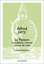 Couverture du livre « La passion considerée comme course de côte ; et autres spéculations » de Alfred Jarry aux éditions Voix D'encre