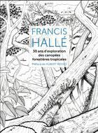 Couverture du livre « Francis Hallé ; 30 ans d'exploration des canopées forestières tropicales » de Francis Halle aux éditions Museo