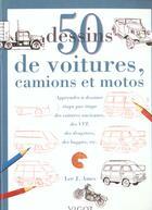 Couverture du livre « 50 Dessins De Voitures ; Camions Et Motos » de Lee.J Ames aux éditions Vigot