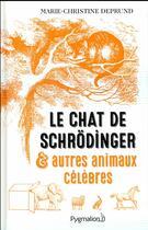 Couverture du livre « Le chat de Schrödinger et autres animaux célèbres » de Marie-Christine Deprund aux éditions Pygmalion