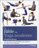 Couverture du livre « La bible du yoga moderne ; plus de 350 postures de Hatha Yoga adaptées au mode de vie occidental » de Christina Brown aux éditions Tredaniel