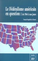 Couverture du livre « Le federalisme americain en question. de 1964 a nos jours » de De Chantal F aux éditions Pu De Dijon