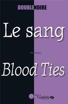 Couverture du livre « Le sang ; blood ties » de Eric Trochon aux éditions Oxalide