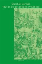 Couverture du livre « Tout ce qui est solide se volatilise ; l'expérience de la modernité » de Marshall Berman aux éditions Entremonde