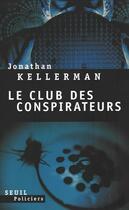 Couverture du livre « Le club des conspirateurs » de Jonathan Kellerman aux éditions Seuil