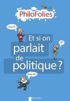 Couverture du livre « Philofolies ; et si on parlait de politique ? » de Jeanne Boyer aux éditions Pere Castor
