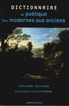 Couverture du livre « Dictionnaire de poétique ; des modernes aux anciens » de Chantal Labre et Patrice Soler aux éditions Armand Colin