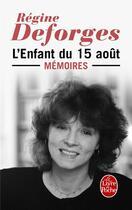Couverture du livre « L'enfant du 15 août ; mémoires » de Regine Deforges aux éditions Lgf