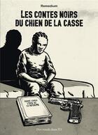 Couverture du livre « Les contes noirs du chien de la casse » de Remedium aux éditions Des Ronds Dans L'o