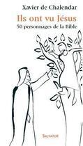 Couverture du livre « Ils ont vu Jésus ; 50 personnages bibliques » de Xavier De Chalendar aux éditions Salvator