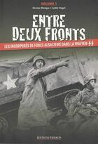 Couverture du livre « Entre deux fronts t.1 ; les incorporés de force alsaciens dans la Waffen-SS » de Nicolas Mengus aux éditions Pierron
