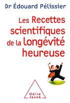 Couverture du livre « Les recettes scientifiques de la longévité heureuse » de Edouard Pelissier aux éditions Odile Jacob
