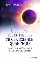 Couverture du livre « 8 leçons essentielles sur la science quantique ; nous, la matière, la vie et le sens des choses » de Emmanuel Ransford aux éditions Tredaniel