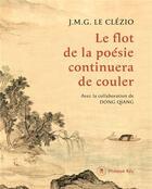 Couverture du livre « Le flot de la poésie continuera de couler » de Jean-Marie Gustave Le Clezio et Dong Qiang aux éditions Philippe Rey