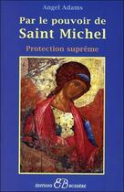 Couverture du livre « Par le pouvoir de saint Michel » de Angel Adams aux éditions Bussiere