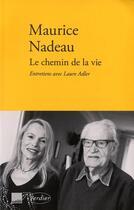 Couverture du livre « Le chemin de la vie ; entretiens avec Laure Adler » de Maurice Nadeau aux éditions Verdier