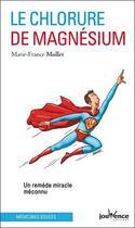 Couverture du livre « Le chlorure de magnesium ; un remède miracle méconnu » de Marie-France Muller aux éditions Jouvence