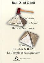 Couverture du livre « Franc-maçonnerie, conversation avec Marih, rites et symboles t.2 ; R.F.A.A & R.F.M. le temps et ses symboles » de Rabi Zied-Odnil aux éditions Shekinah